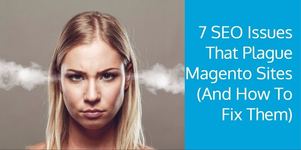 7 SEO Issues That Plague Magento Sites (And How To Fix Them)