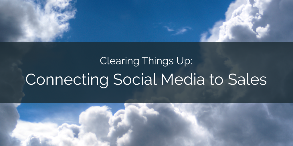 Clearing Things Up — Connecting Social Media to Sales