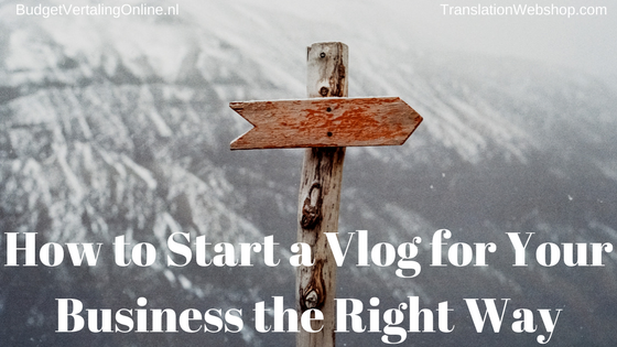 How to Start a Vlog for Your Business the Right Way