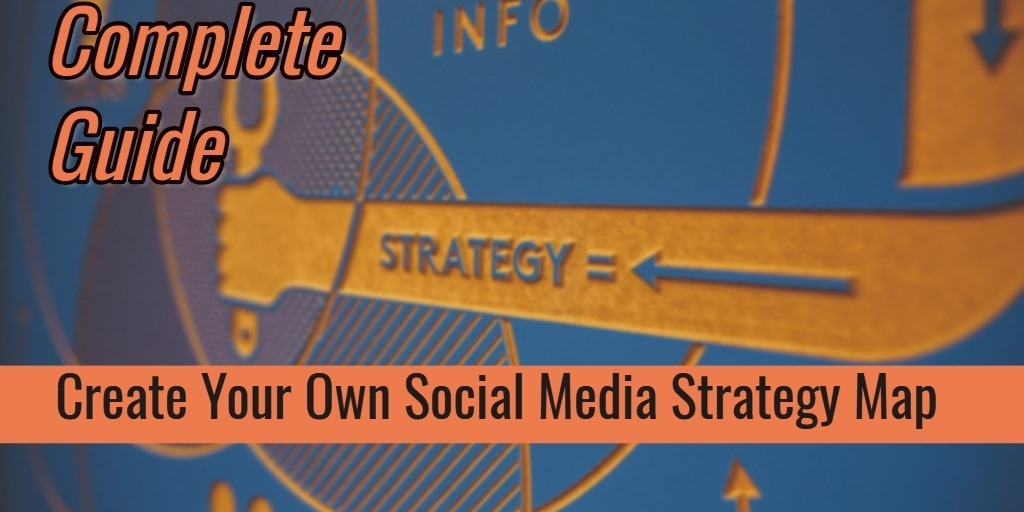 The Complete Guide To Create Your Own Social Media Strategy Map