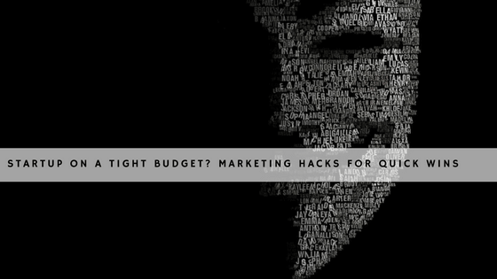 Startup On A Tight Budget: 3 Marketing Hacks For Quick Wins