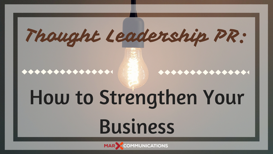 Thought Leadership PR: How to Strengthen Your Business