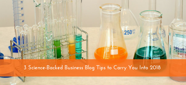 3 Science-Backed Business Blog Tips to Carry You Into 2018