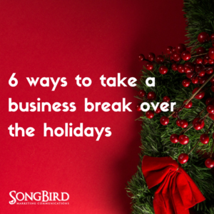 6 Ways To Take a Business Break Over the Holidays