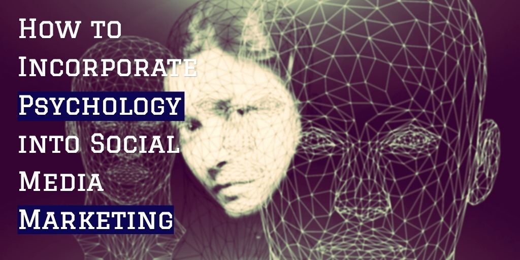 Reading Your Audience: How to Incorporate Psychology into Social Media Marketing