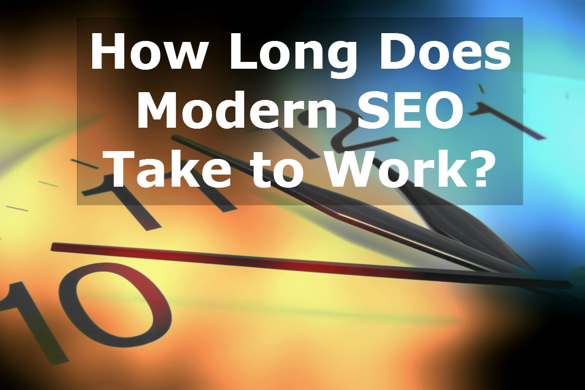 How Long Does Modern SEO Take to Work in 2018?
