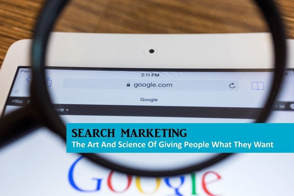 Search Marketing: The Art And Science Of Giving People What They Want