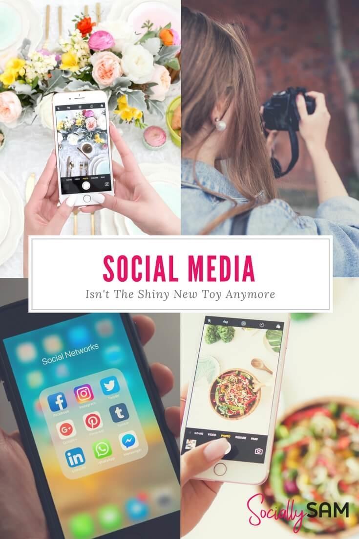 Social Media Isn't The Shiny New Toy Anymore