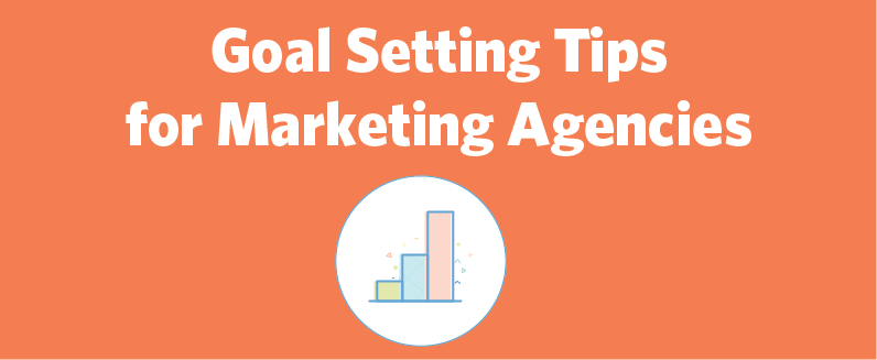 Goal Setting Tips for Marketing Agencies