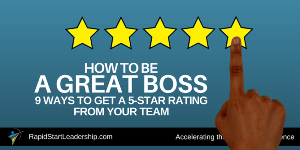 How to Be a Great Boss: 9 Ways to Get a 5-Star Rating From Your Team