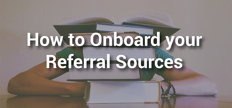 Referral Strategy: Create An Onboarding Process for Your Referral Sources