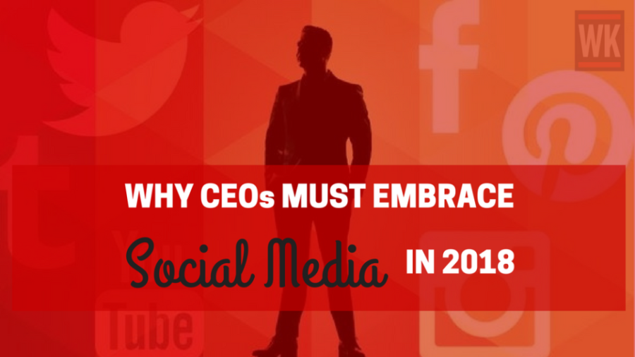 Why CEOs Must Embrace Social Media In 2018