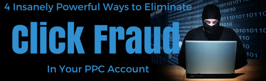 4 Powerful Ways to Eliminate Click Fraud in Your Account