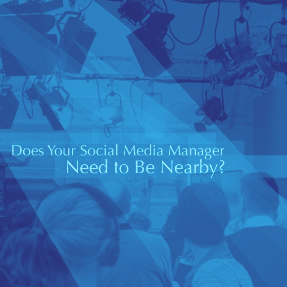 Does Your Social Media Manager Need to Be Nearby?
