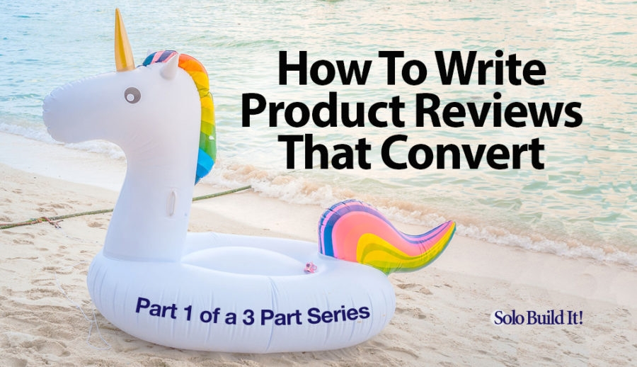 How To Write Product Reviews That Convert — Part 1