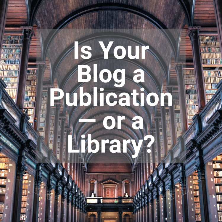 Is Your Blog a Publication — Or a Library?