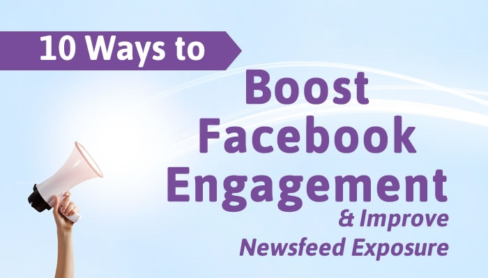 10 Ways to Boost Facebook Engagement and Improve Newsfeed Exposure