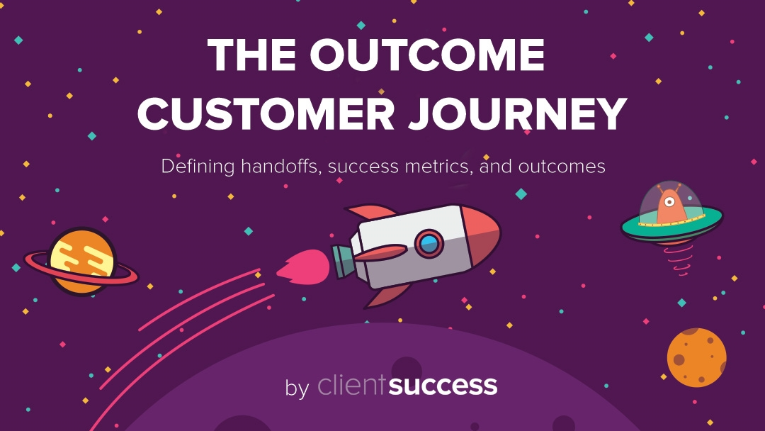 The Outcome Customer Journey: Defining Customer Handoffs, Success Metrics, and Outcomes Between Departments