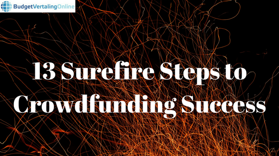 '13 Surefire Steps to Crowdfunding Success' A year ago, I listed 13 reasons why crowdfunding fails are so common these days. So, how can we stop crowdfunding fails and encourage crowdfunding success? I have compiled a list of 13 steps: