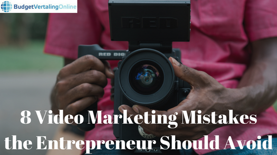 8 Video Marketing Mistakes the Entrepreneur Should Avoid