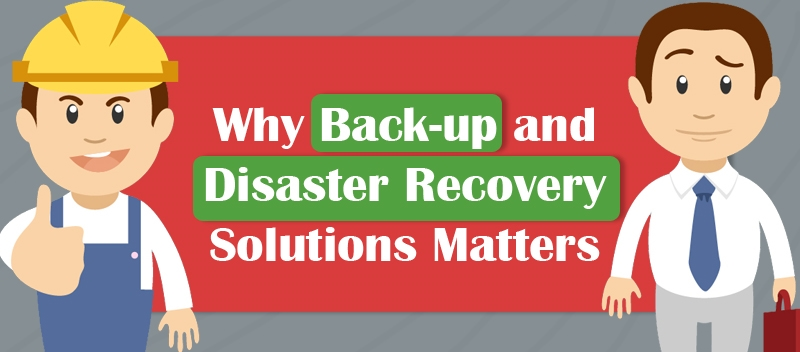 Why Back-up and Recovery Solutions Matter
