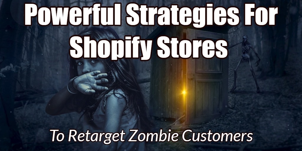 Powerful Strategies For Shopify Stores To Retarget Zombie Customers