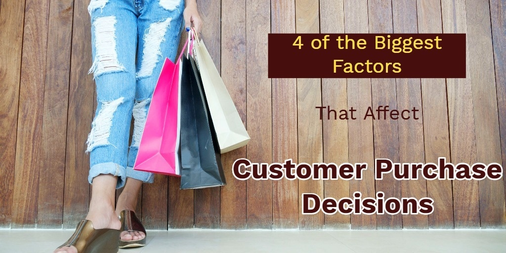 4 of the Biggest Factors That Affect Customer Purchase Decisions