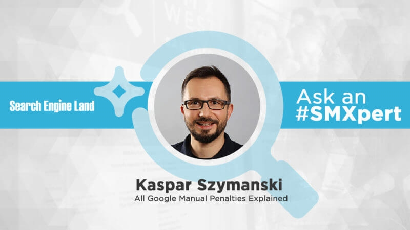 Ask the SMXpert: Google manual penalties explained