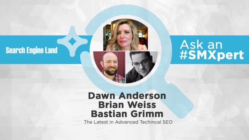 Ask the SMXperts: The latest in advanced technical SEO