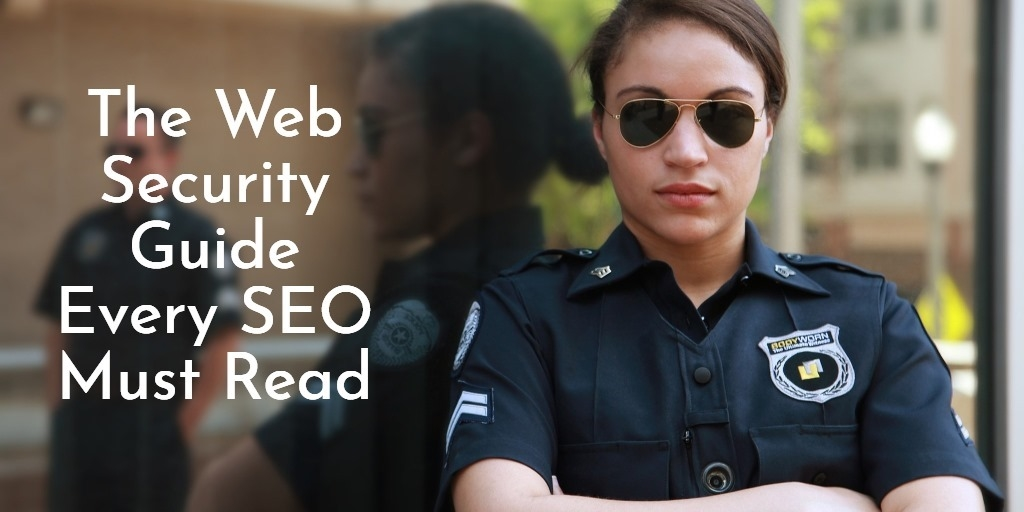 The Web Security Guide Every SEO Must Read