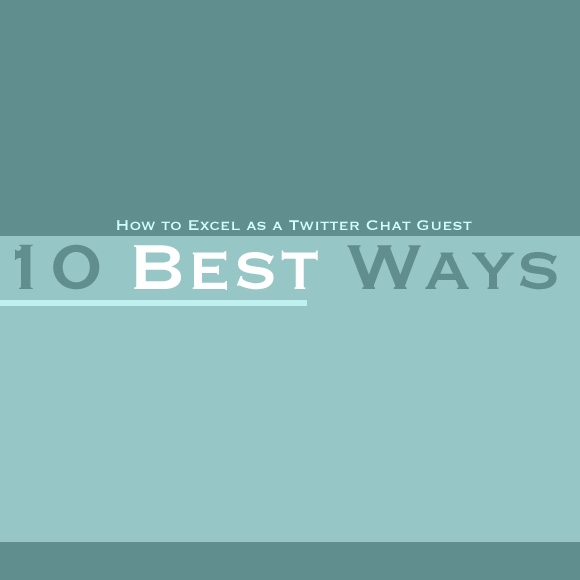 How to Excel as a Twitter Chat Guest: 10 Best Ways