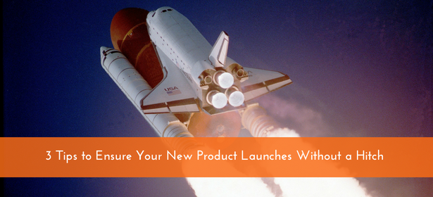 3 Tips to Ensure Your New Product Launches Without a Hitch