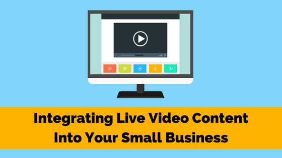 Integrating Live Video Content into Your Small Business