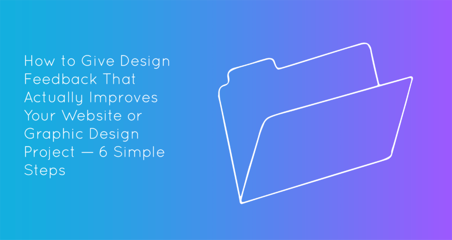 Giving design feedback is tough, especially when youre using an old-school folder like the one pictured, but if you follow these six simple steps, youll learn to give design feedback that actually improves your graphic design or website project.