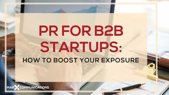 PR for B2B Startups: How to Boost Your Exposure