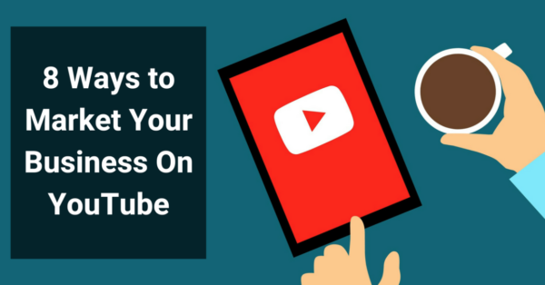 8 Ways to Market Your Business On YouTube