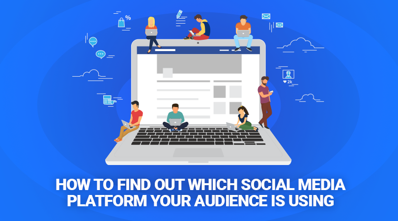 How To Find Out Which Social Media Platform Your Audience Is Using