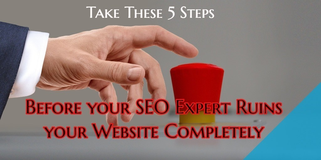 Take These 5 Steps Before your SEO Expert Ruins your Website Completely