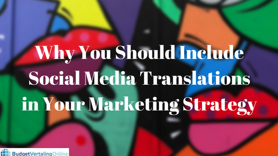 Why to Include Social Media Translations in Your Marketing Strategy