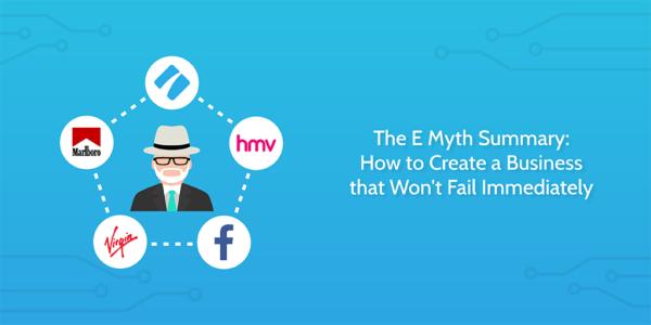 The E Myth Summary: How to Create a Business That Won't Fail Immediately