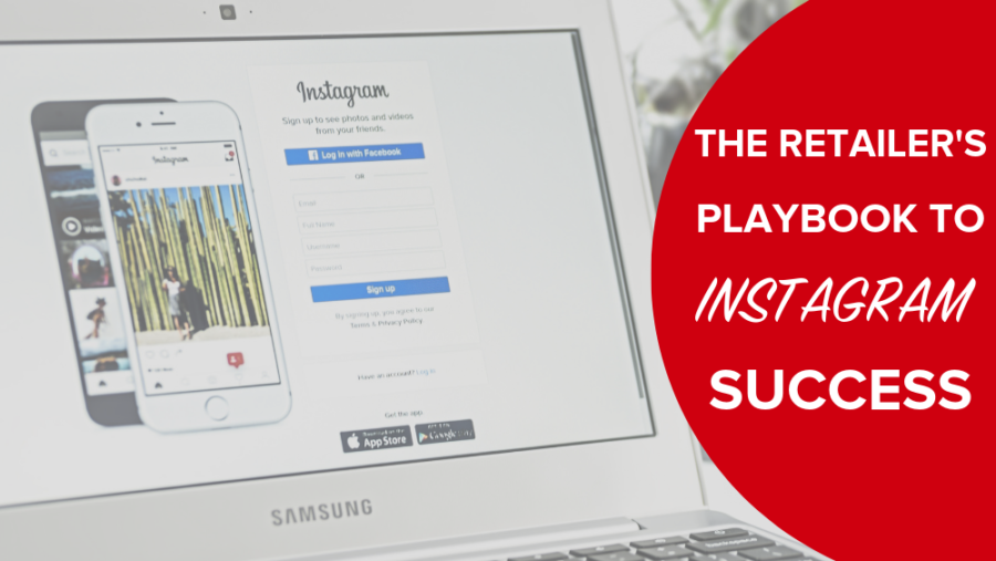 The Retailer's Playbook To Instagram Success