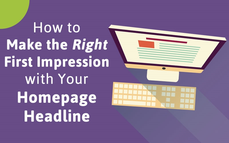 How to Make the Right First Impression with Your Homepage Headline