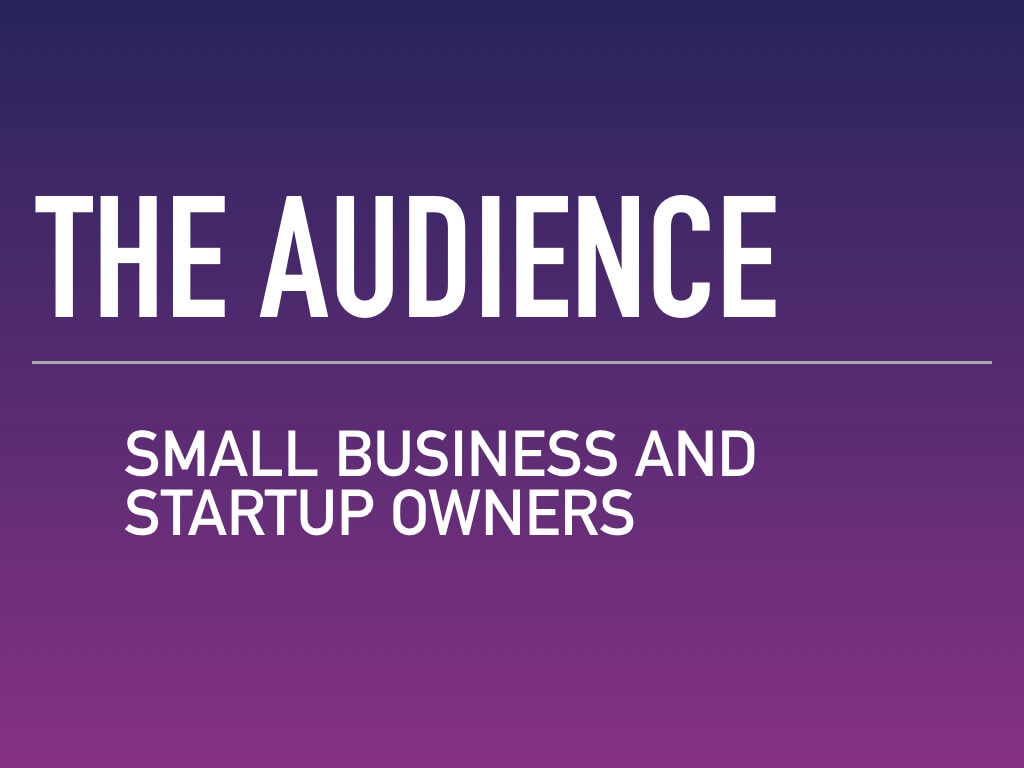 The audience — small business and startup owners. Writing an elevator pitch is all about writing for your audience.