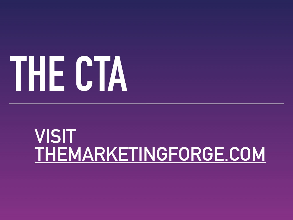 The CTA — visit the marketing forge dot com. Your CTA, or call to action, plays a crucial role in a successful elevator pitch.