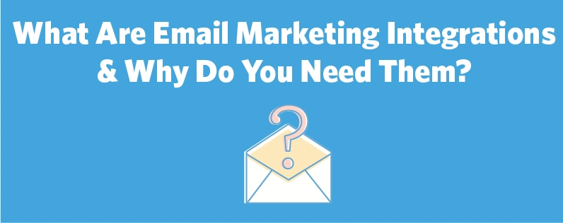 What Are Email Marketing Integrations  and  Why Do You Need Them?