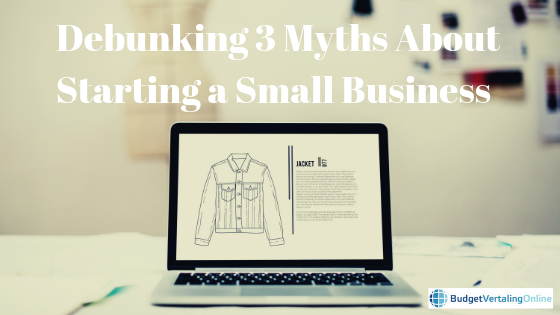 Debunking 3 Myths About Starting a Small Business