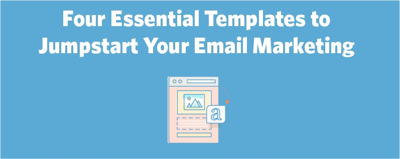 Four Essential Templates to Jumpstart Your Email Marketing