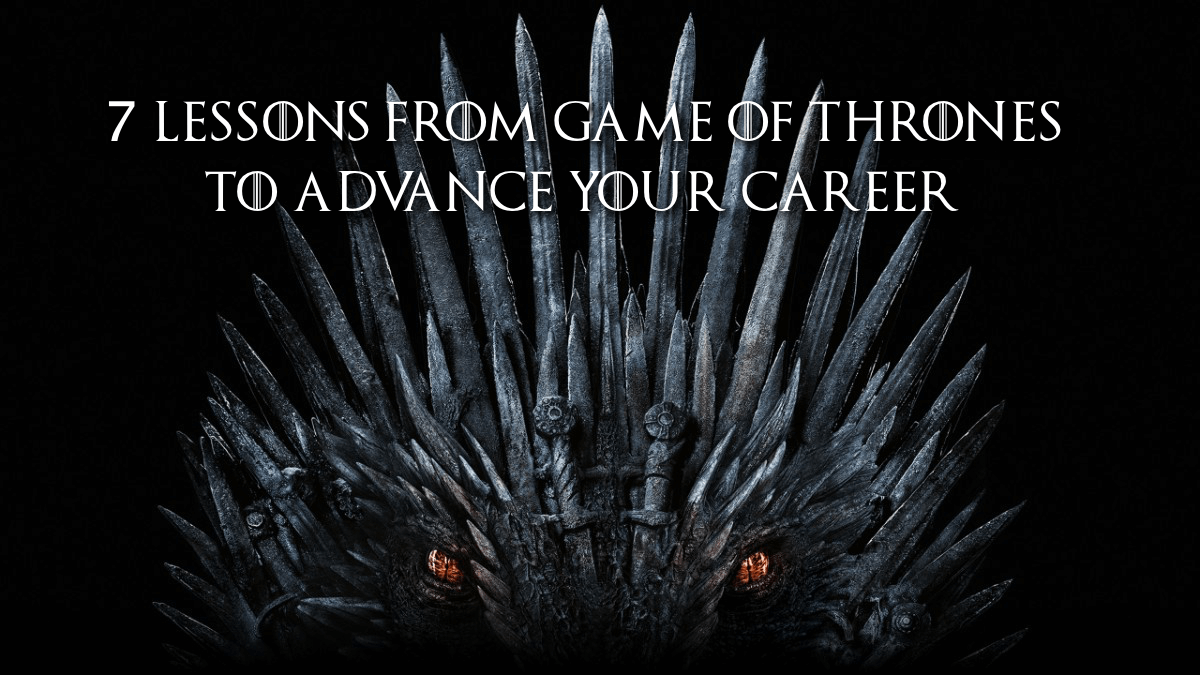 7 Lessons from Game of Thrones To Advance Your Career