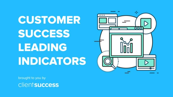 Customer Success Leading Indicators and 3 Ways to Turn Around a Failing Product