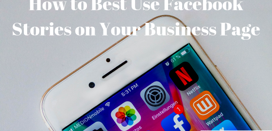 How to Best Use Facebook Stories on Your Business Page
